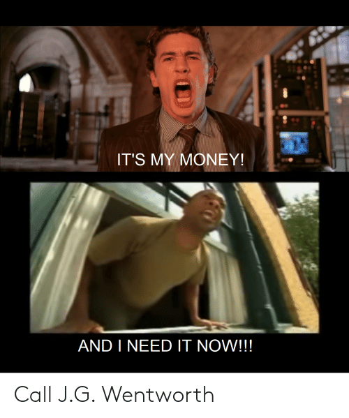 its my money and i need it now